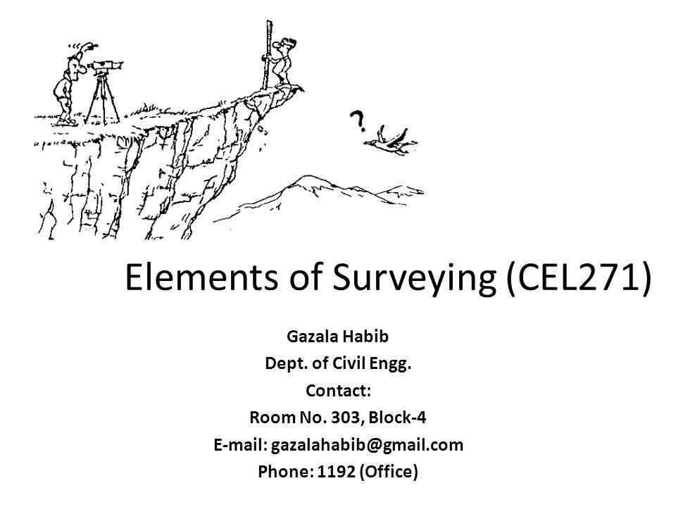 Elements of Surveying (CEL271) Gazala Habib Dept.of Civil Engg.