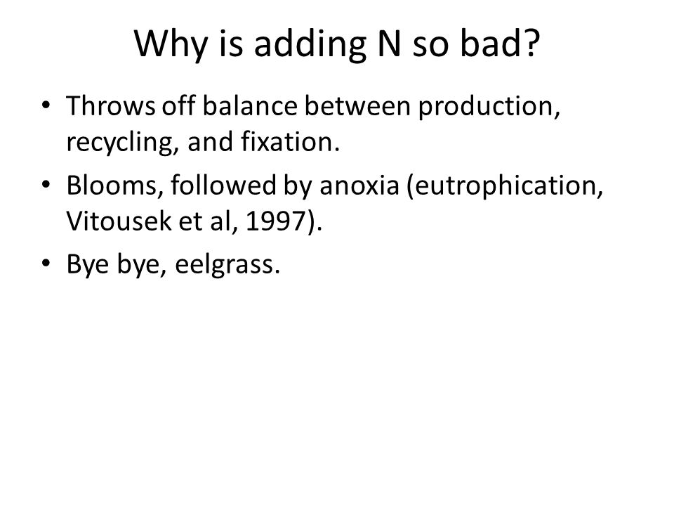 Why is adding N so bad. Throws off balance between production, recycling, and fixation.