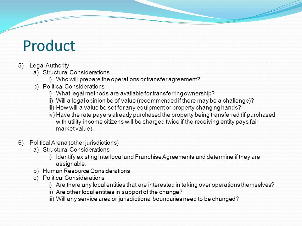 Product 5)Legal Authority a)Structural Considerations i)Who will prepare the operations or transfer agreement.