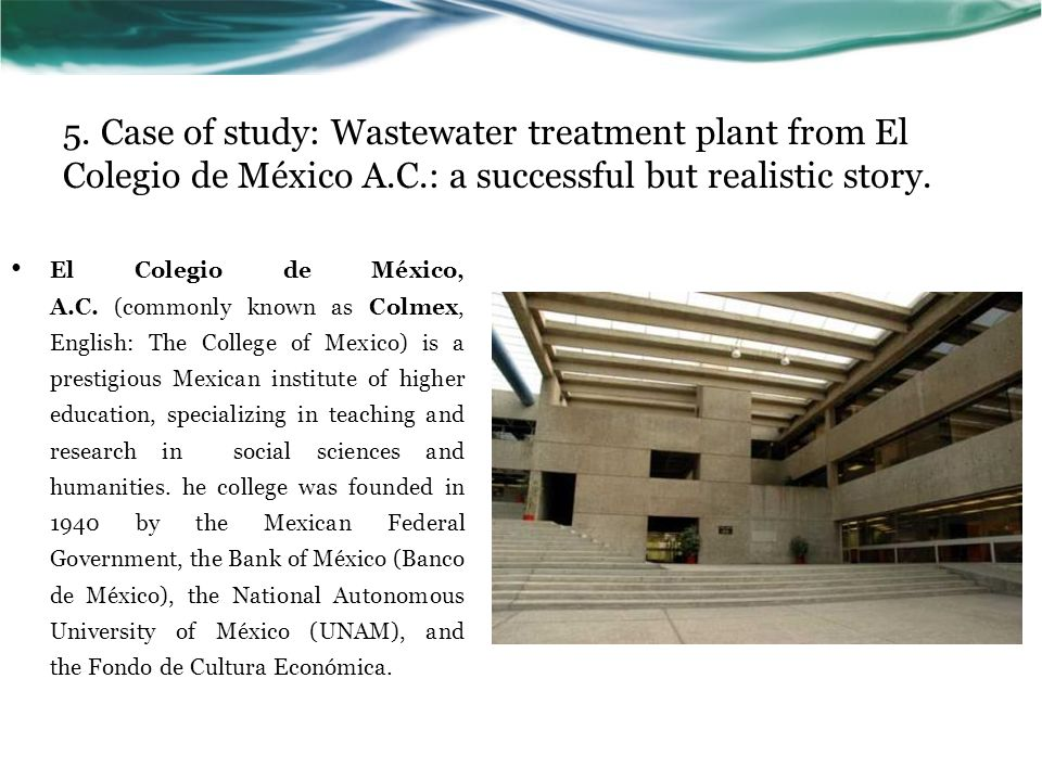 5. Case of study: Wastewater treatment plant from El Colegio de México A.C.: a successful but realistic story. El Colegio de México, A.C. (commonly kn