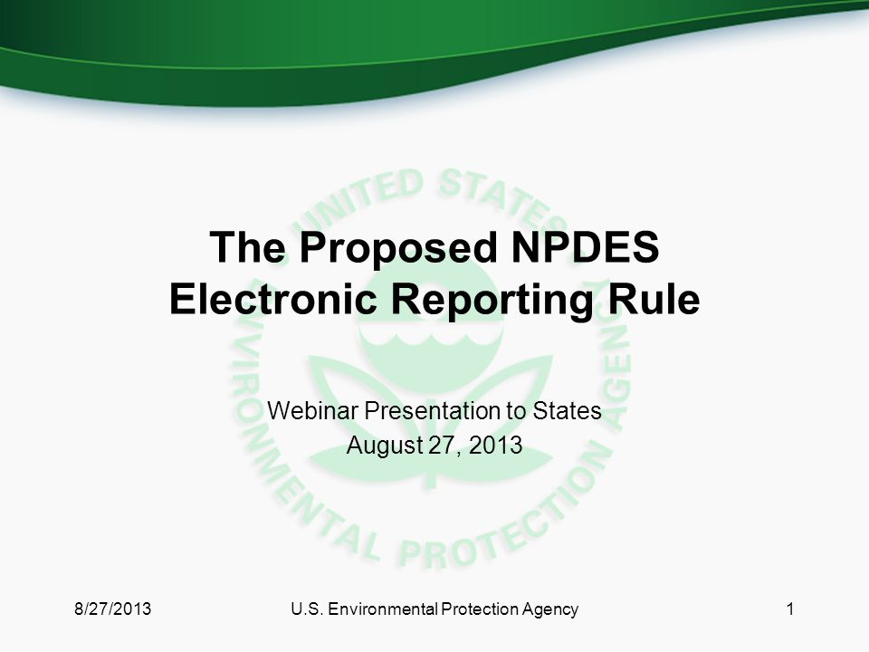 The Proposed NPDES Electronic Reporting Rule Webinar Presentation to States August 27, 2013 1U.S.