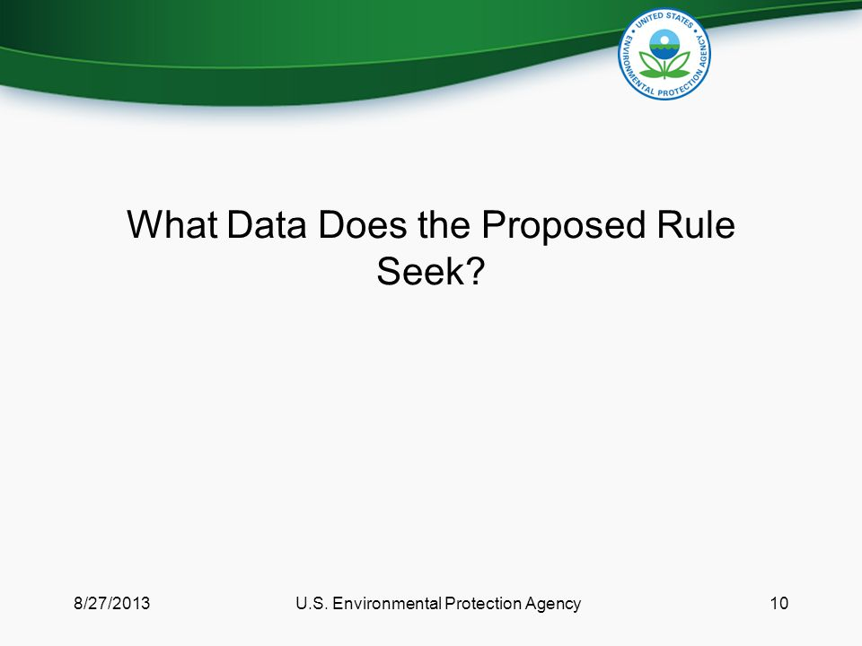 What Data Does the Proposed Rule Seek 8/27/2013U.S. Environmental Protection Agency10