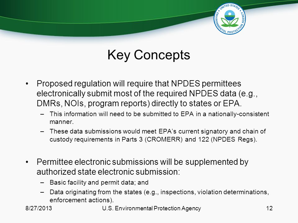 Key Concepts Proposed regulation will require that NPDES permittees electronically submit most of the required NPDES data (e.g., DMRs, NOIs, program reports) directly to states or EPA.