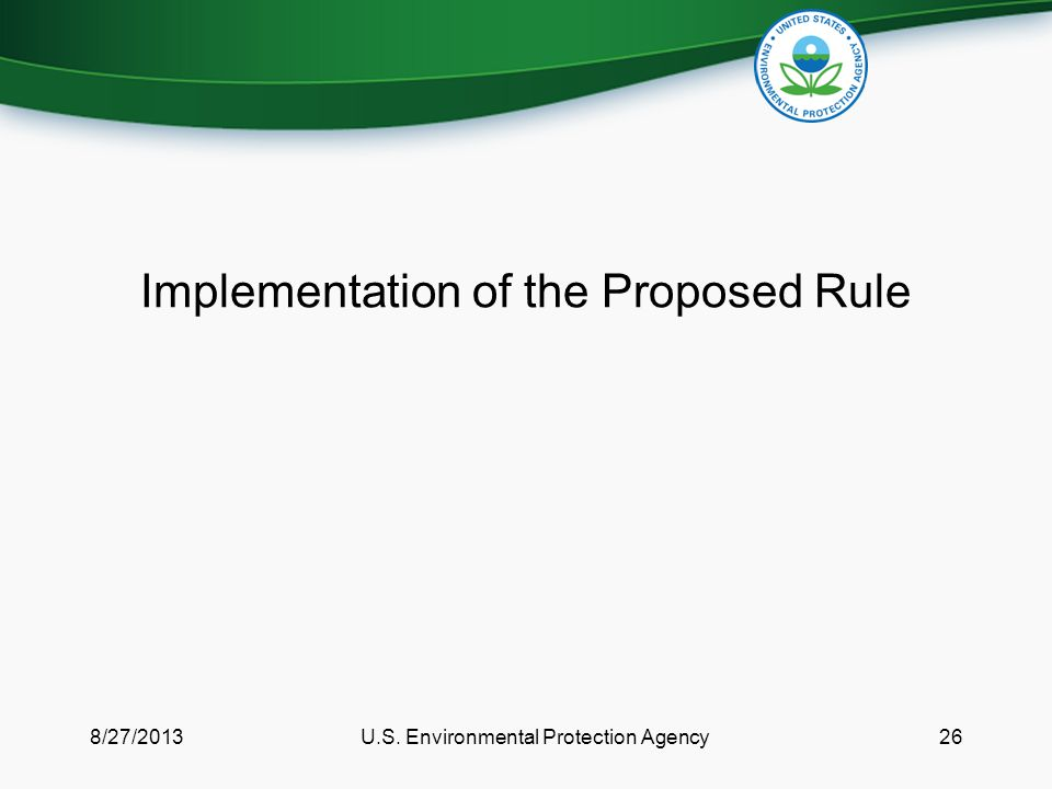 Implementation of the Proposed Rule 8/27/2013U.S. Environmental Protection Agency26
