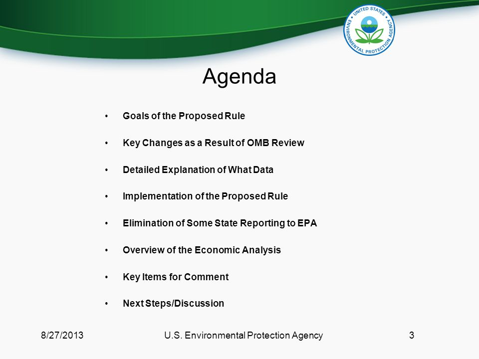Agenda Goals of the Proposed Rule Key Changes as a Result of OMB Review Detailed Explanation of What Data Implementation of the Proposed Rule Elimination of Some State Reporting to EPA Overview of the Economic Analysis Key Items for Comment Next Steps/Discussion 8/27/2013U.S.