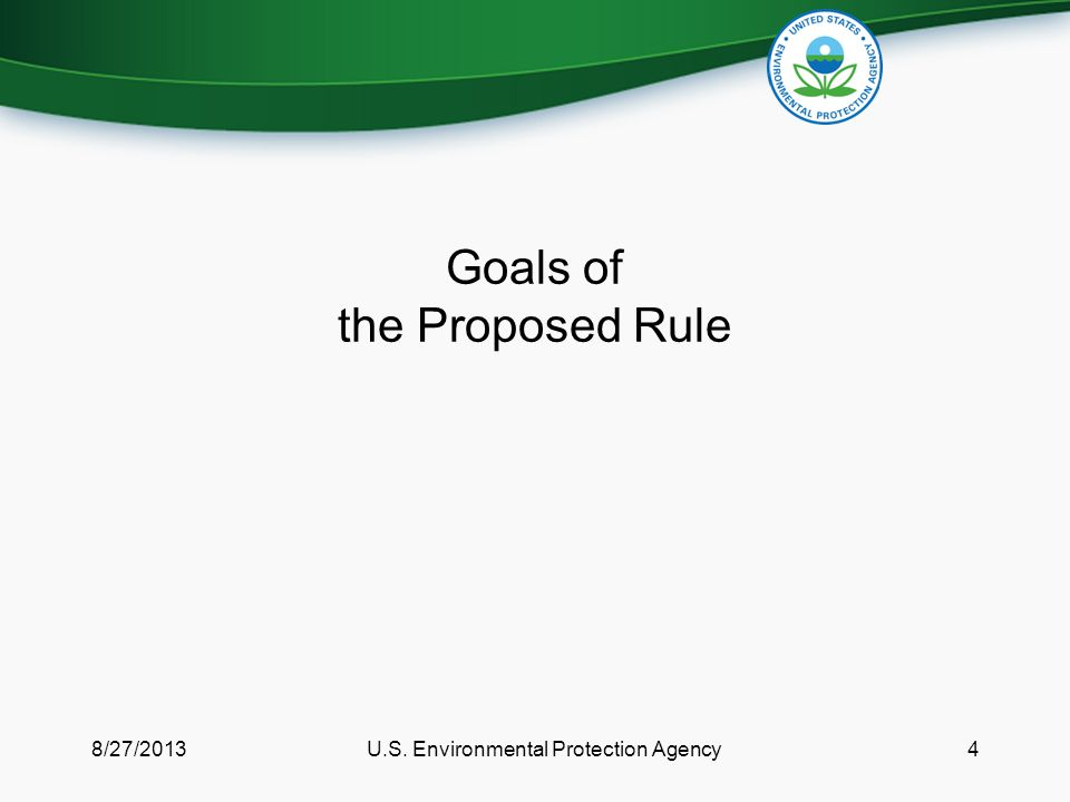 Goals of the Proposed Rule 8/27/2013U.S. Environmental Protection Agency4