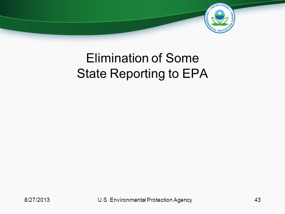 Elimination of Some State Reporting to EPA 8/27/2013U.S. Environmental Protection Agency43