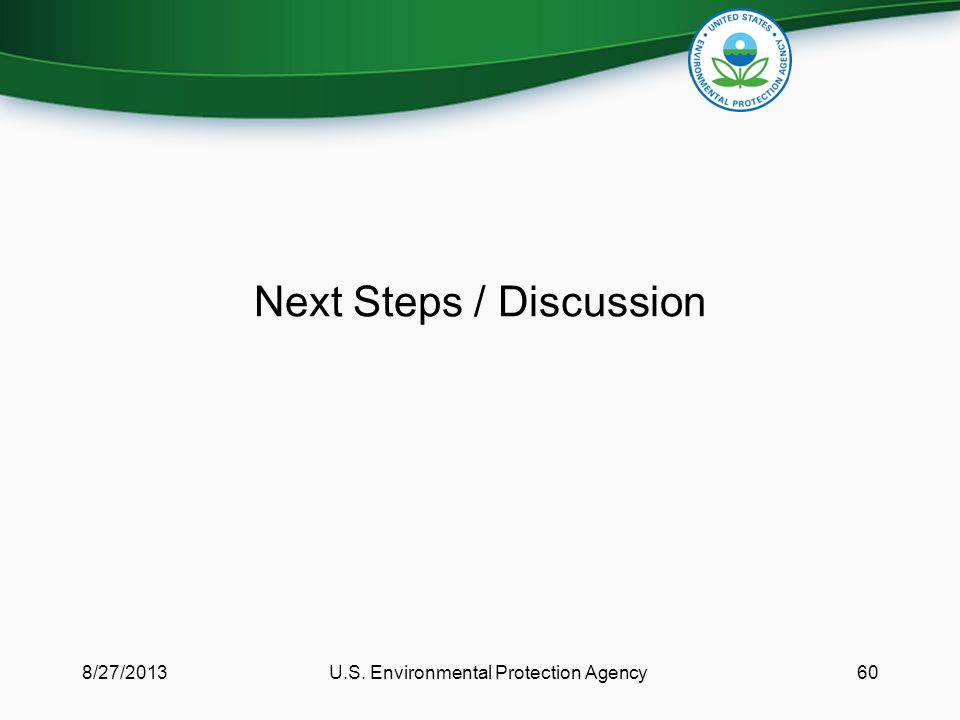 Next Steps / Discussion 8/27/2013U.S. Environmental Protection Agency60