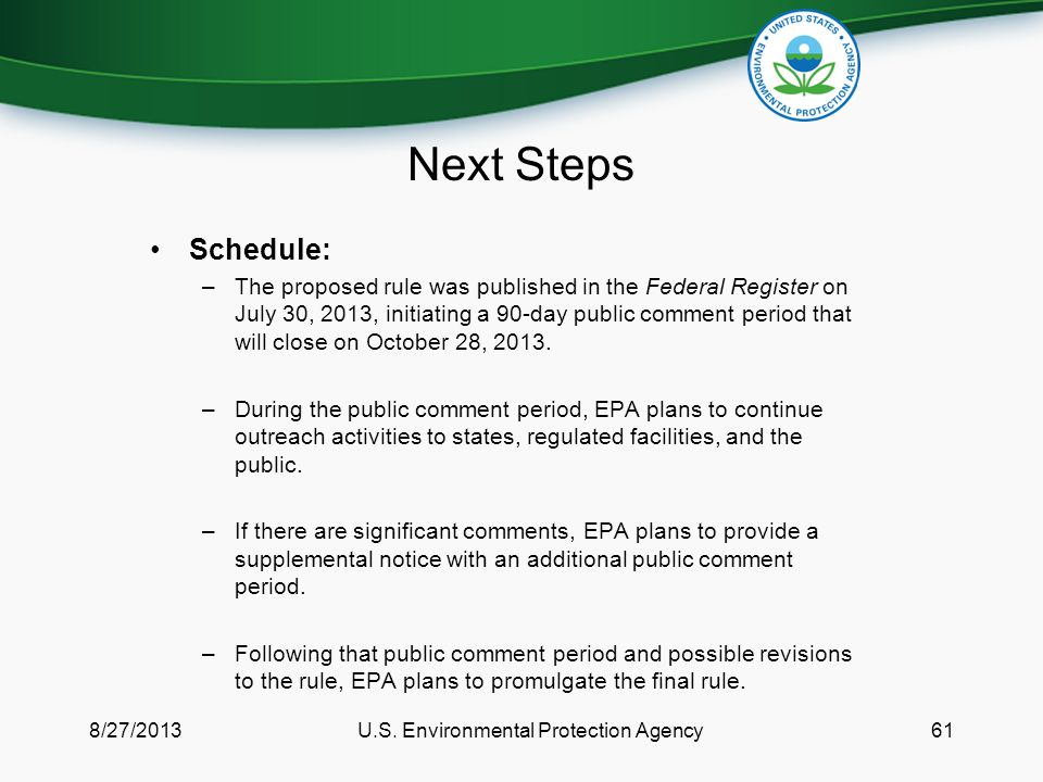 Next Steps Schedule: –The proposed rule was published in the Federal Register on July 30, 2013, initiating a 90-day public comment period that will close on October 28, 2013.