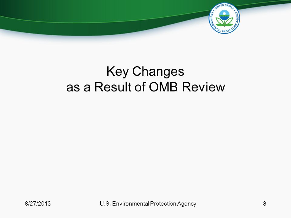 Key Changes as a Result of OMB Review 8/27/2013U.S. Environmental Protection Agency8