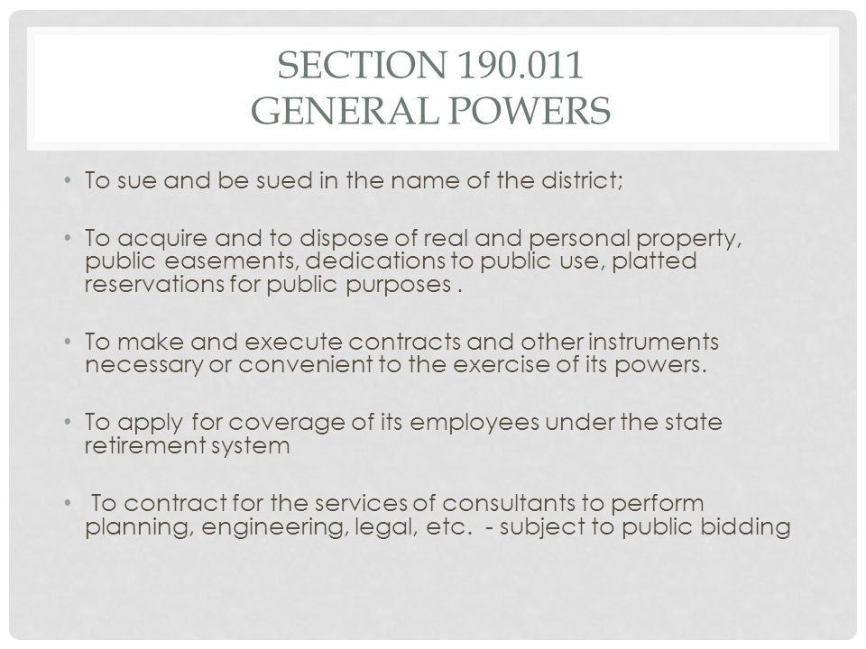 SECTION 190.011 GENERAL POWERS To sue and be sued in the name of the district; To acquire and to dispose of real and personal property, public easemen