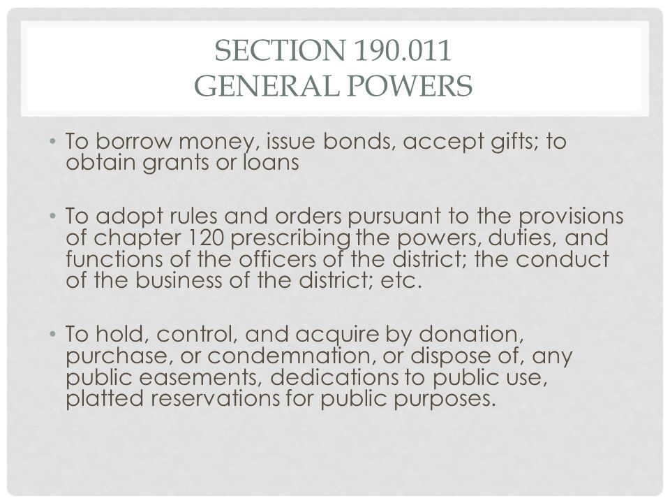 SECTION 190.011 GENERAL POWERS To borrow money, issue bonds, accept gifts; to obtain grants or loans To adopt rules and orders pursuant to the provisi