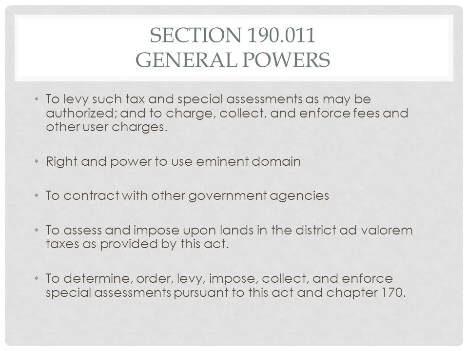 SECTION 190.011 GENERAL POWERS To levy such tax and special assessments as may be authorized; and to charge, collect, and enforce fees and other user