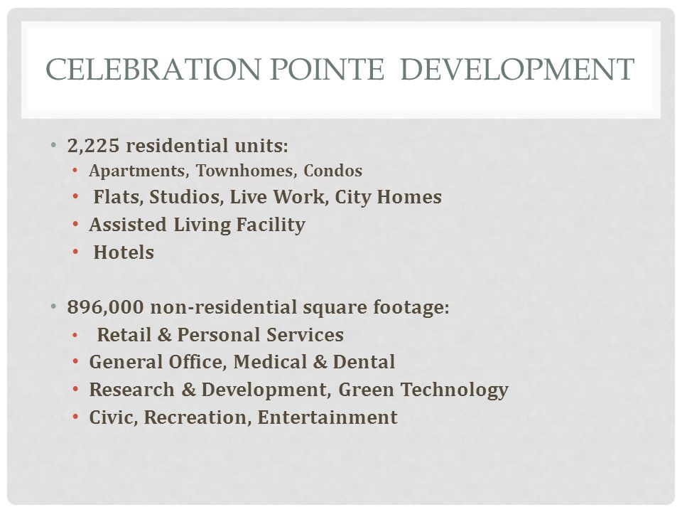 CELEBRATION POINTE DEVELOPMENT 2,225 residential units: Apartments, Townhomes, Condos Flats, Studios, Live Work, City Homes Assisted Living Facility H
