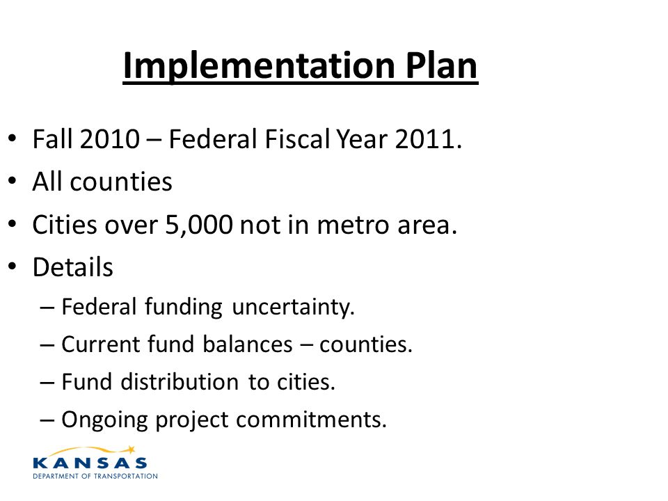 Implementation Plan Fall 2010 – Federal Fiscal Year 2011. All counties Cities over 5,000 not in metro area. Details – Federal funding uncertainty. – C