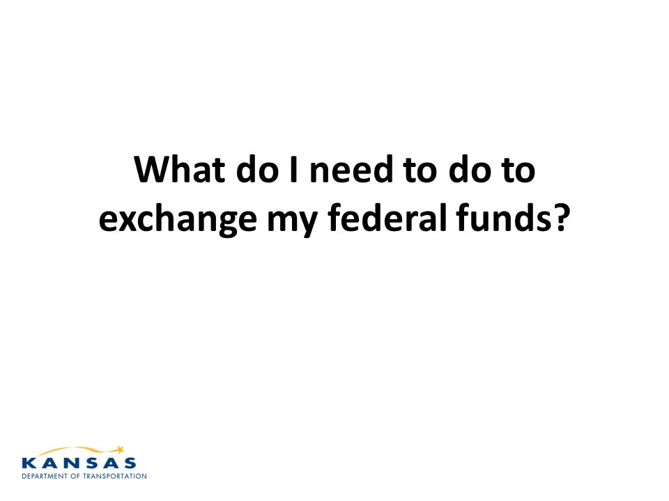 What do I need to do to exchange my federal funds