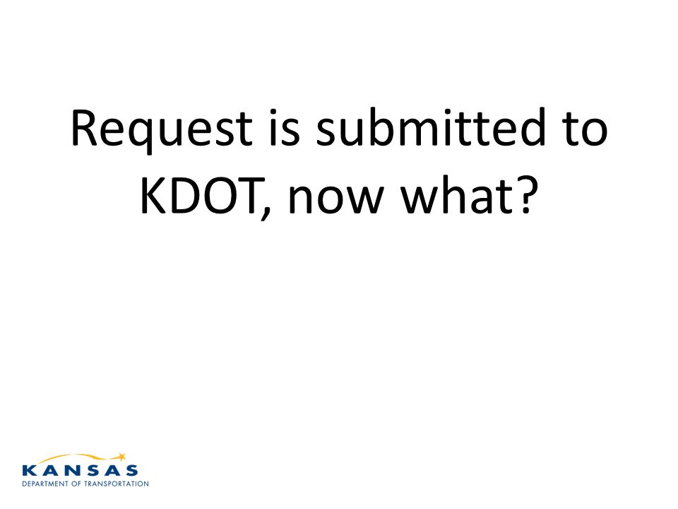 Request is submitted to KDOT, now what?