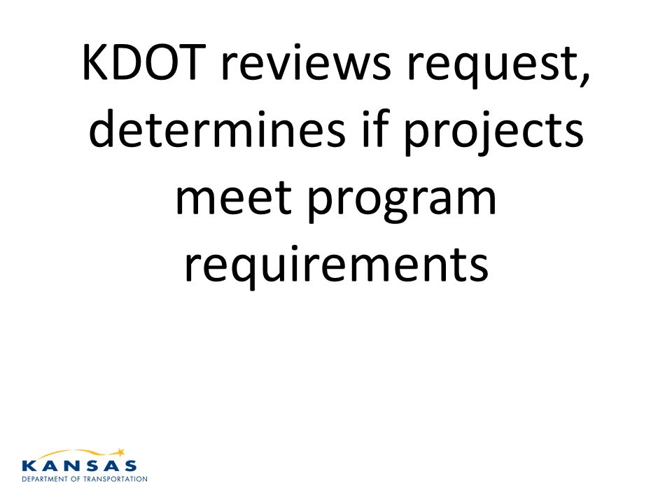 KDOT reviews request, determines if projects meet program requirements