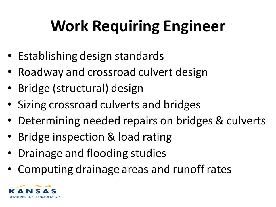 Work Requiring Engineer Establishing design standards Roadway and crossroad culvert design Bridge (structural) design Sizing crossroad culverts and br