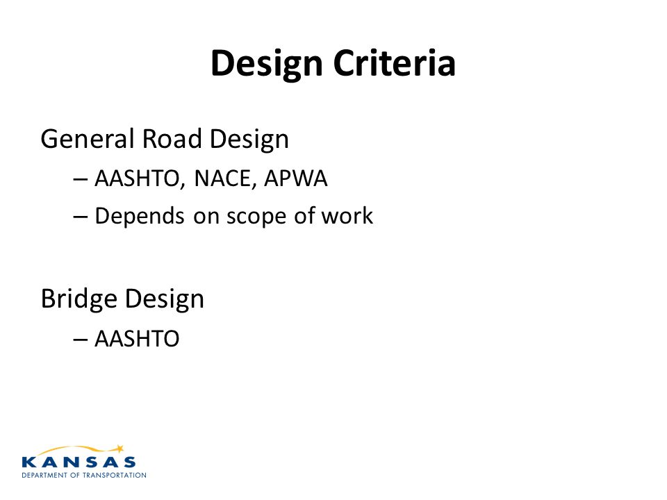 Design Criteria General Road Design – AASHTO, NACE, APWA – Depends on scope of work Bridge Design – AASHTO