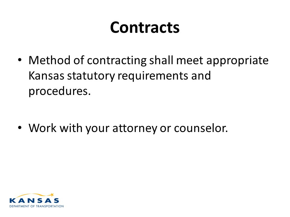 Contracts Method of contracting shall meet appropriate Kansas statutory requirements and procedures.