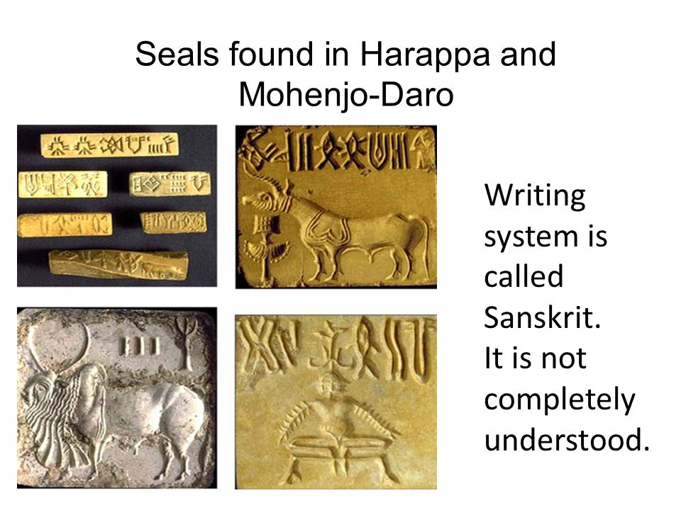Seals found in Harappa and Mohenjo-Daro Writing system is called Sanskrit.