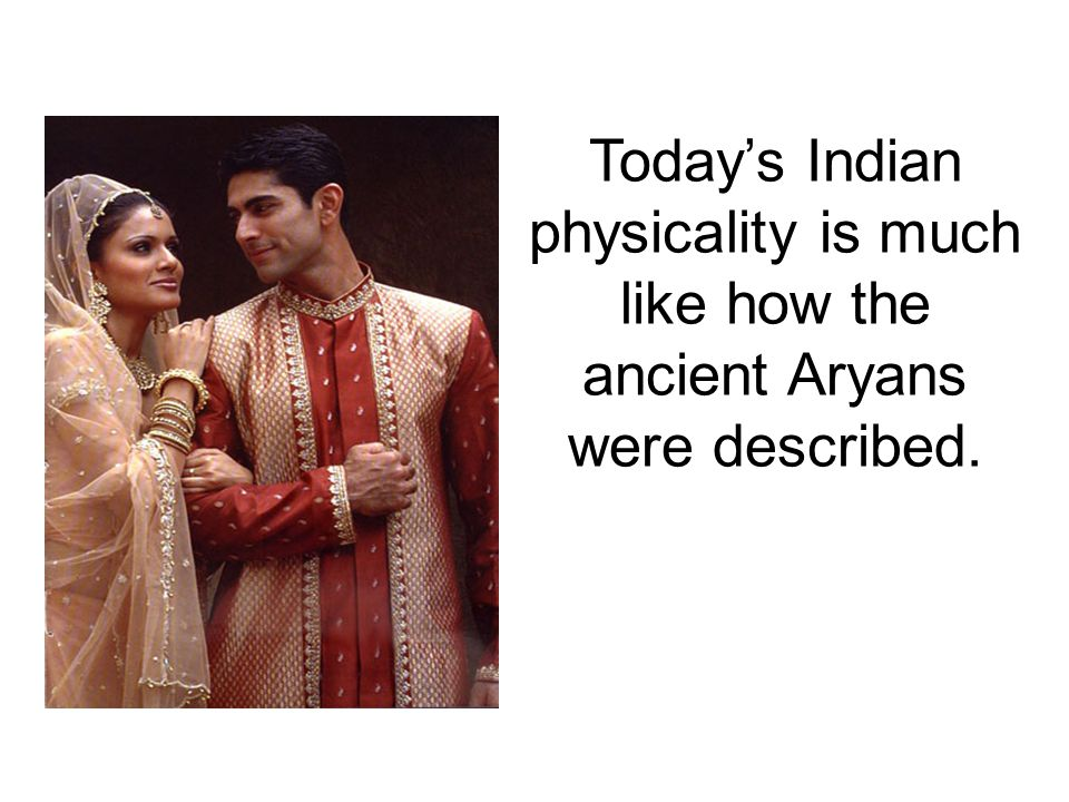 Today's Indian physicality is much like how the ancient Aryans were described.