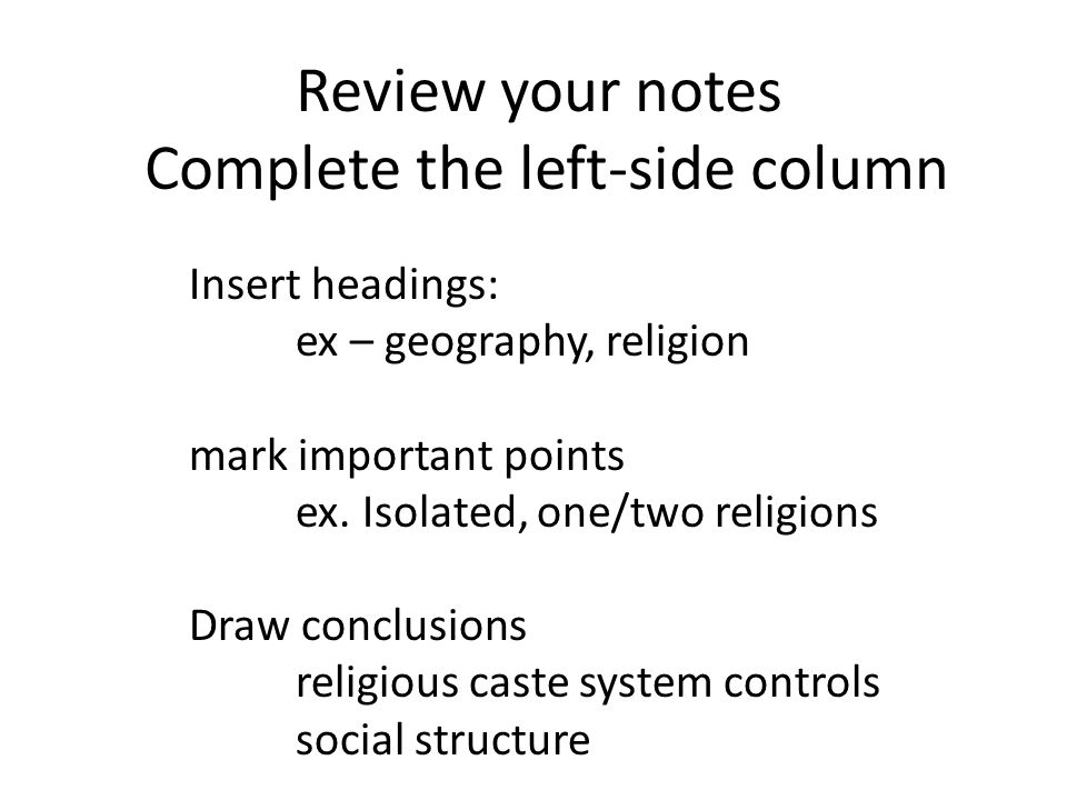 Review your notes Complete the left-side column Insert headings: ex – geography, religion mark important points ex.