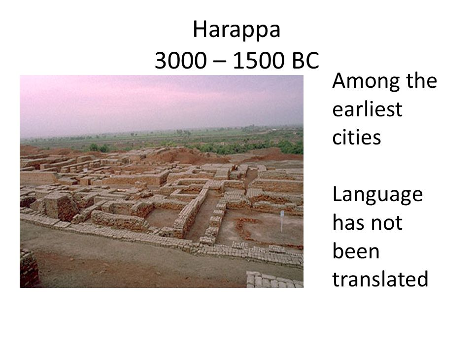 Harappa 3000 – 1500 BC Among the earliest cities Language has not been translated