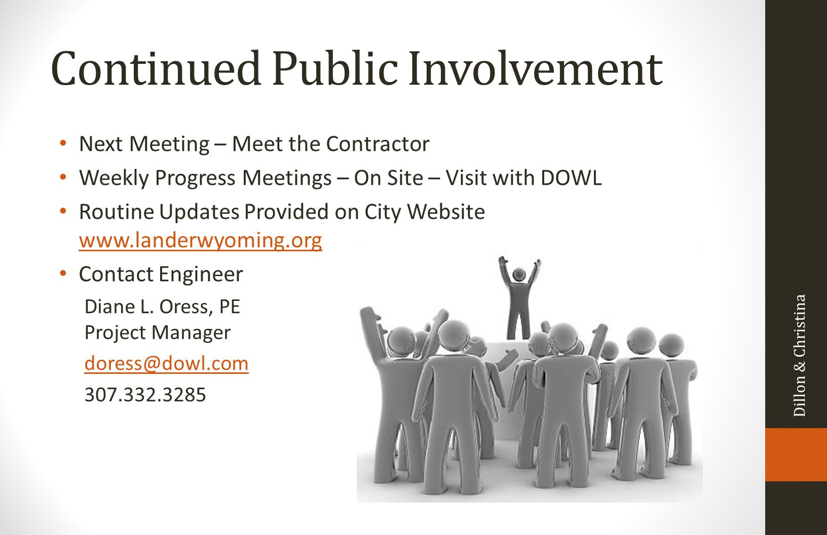 Continued Public Involvement Next Meeting – Meet the Contractor Weekly Progress Meetings – On Site – Visit with DOWL Routine Updates Provided on City