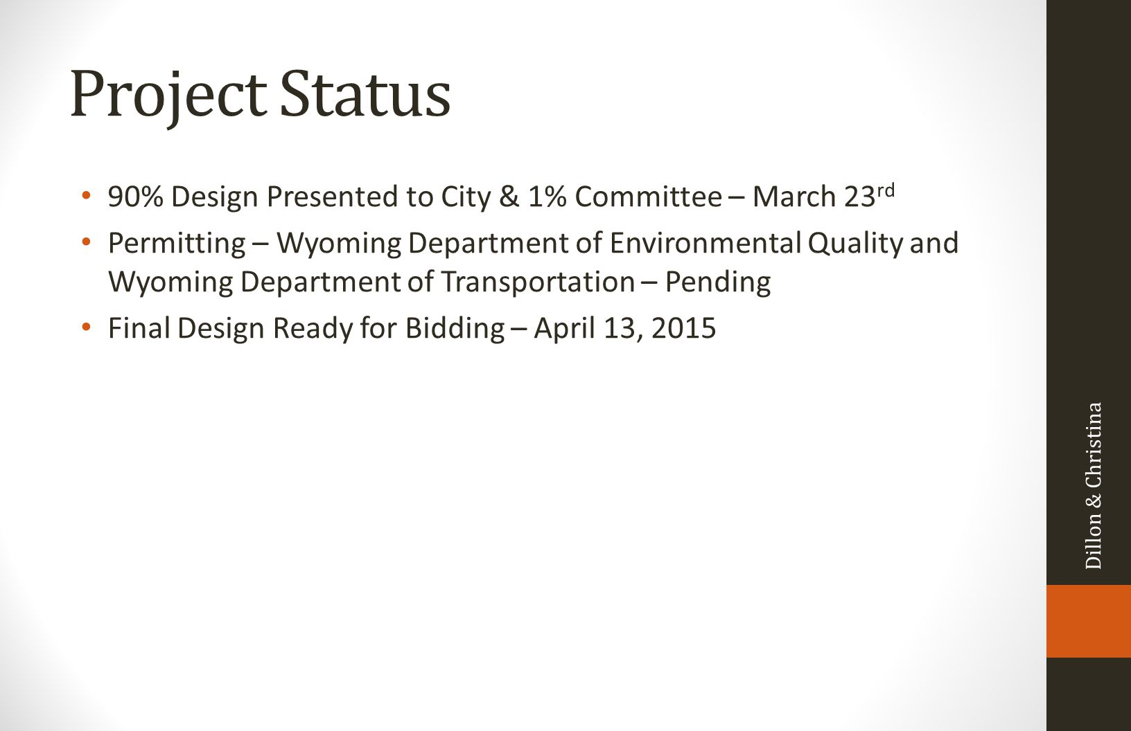 Project Status 90% Design Presented to City & 1% Committee – March 23 rd Permitting – Wyoming Department of Environmental Quality and Wyoming Departme