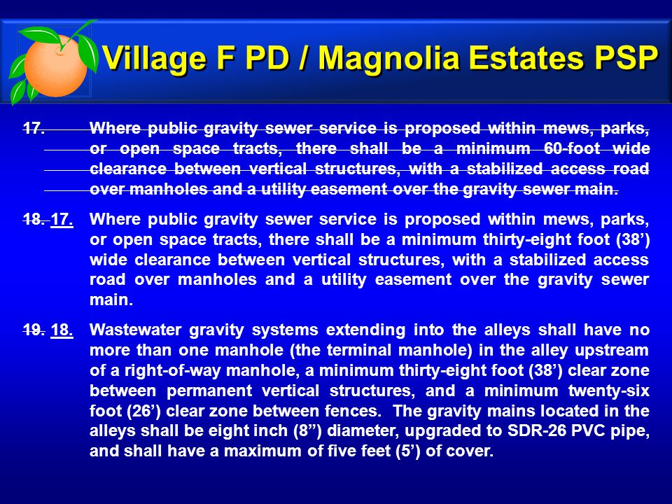 17. 17. Where public gravity sewer service is proposed within mews, parks, or open space tracts, there shall be a minimum 60-foot wide clearance betwe