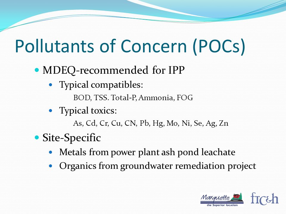 Pollutants of Concern (POCs) MDEQ-recommended for IPP Typical compatibles: BOD, TSS.