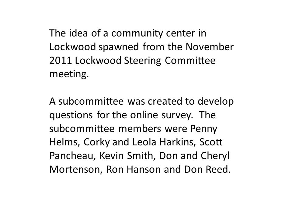 The idea of a community center in Lockwood spawned from the November 2011 Lockwood Steering Committee meeting. A subcommittee was created to develop q
