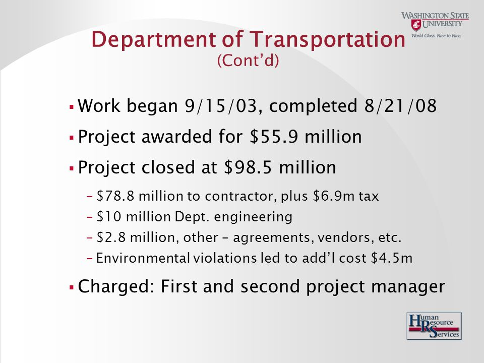 Department of Transportation (Cont'd)  Work began 9/15/03, completed 8/21/08  Project awarded for $55.9 million  Project closed at $98.5 million – $78.8 million to contractor, plus $6.9m tax – $10 million Dept.
