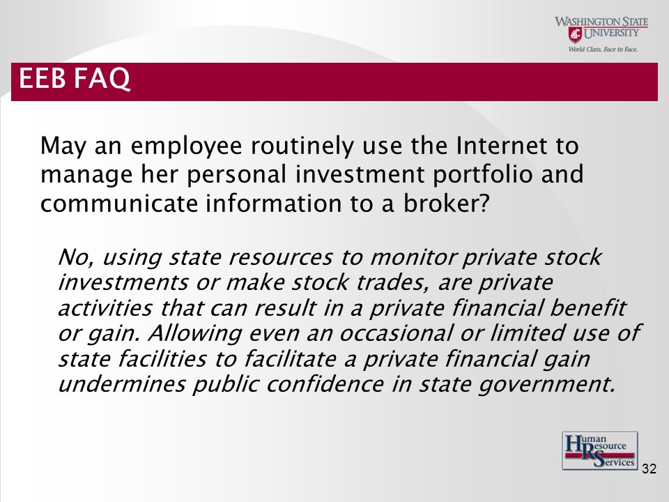 32 May an employee routinely use the Internet to manage her personal investment portfolio and communicate information to a broker.