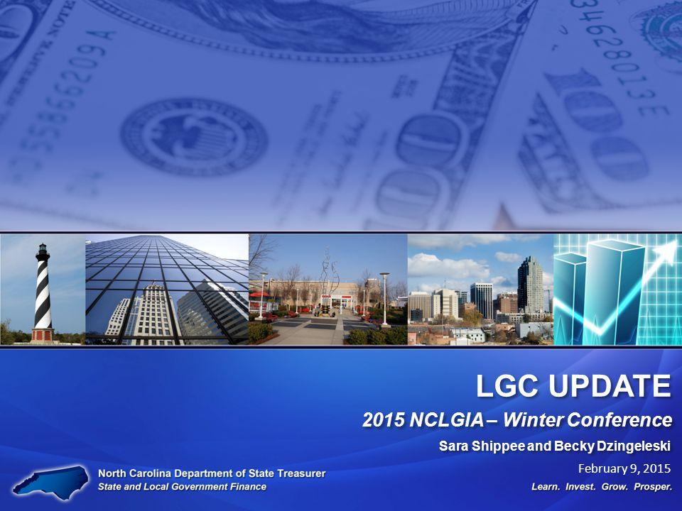 LGC UPDATE 2015 NCLGIA – Winter Conference Sara Shippee and Becky Dzingeleski February 9, 2015