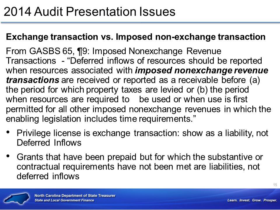 2014 Audit Presentation Issues Exchange transaction vs. Imposed non-exchange transaction From GASBS 65, ¶9: Imposed Nonexchange Revenue Transactions -