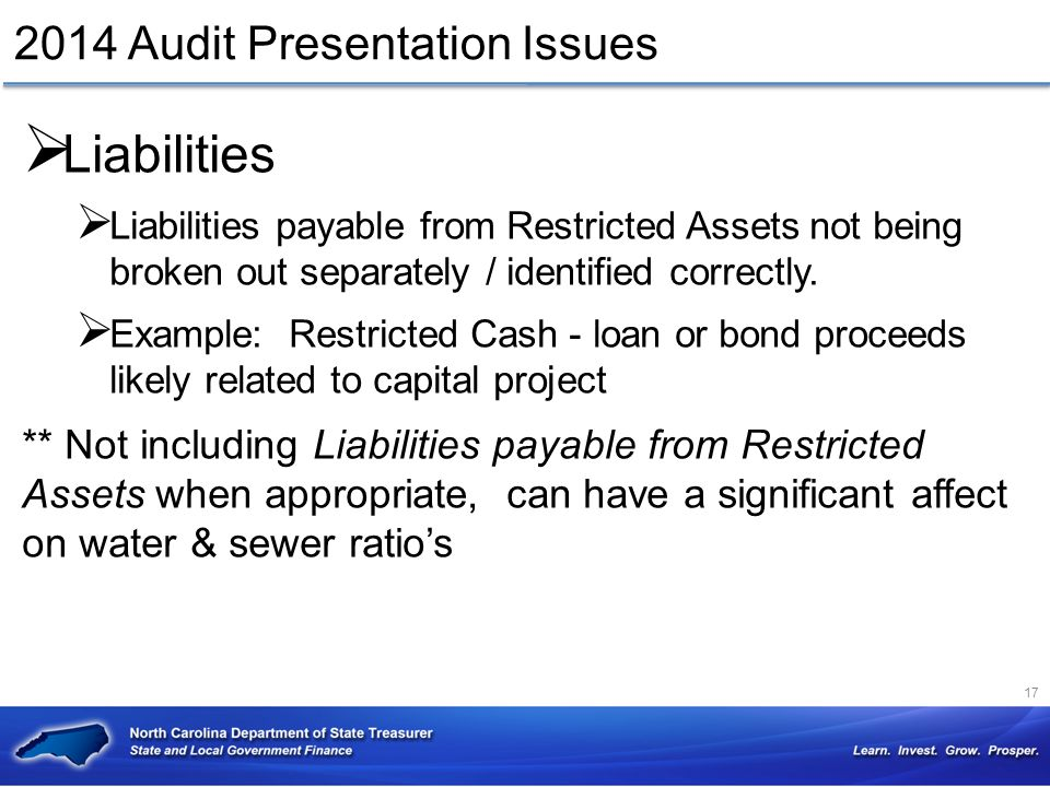 2014 Audit Presentation Issues  Liabilities  Liabilities payable from Restricted Assets not being broken out separately / identified correctly.  Ex