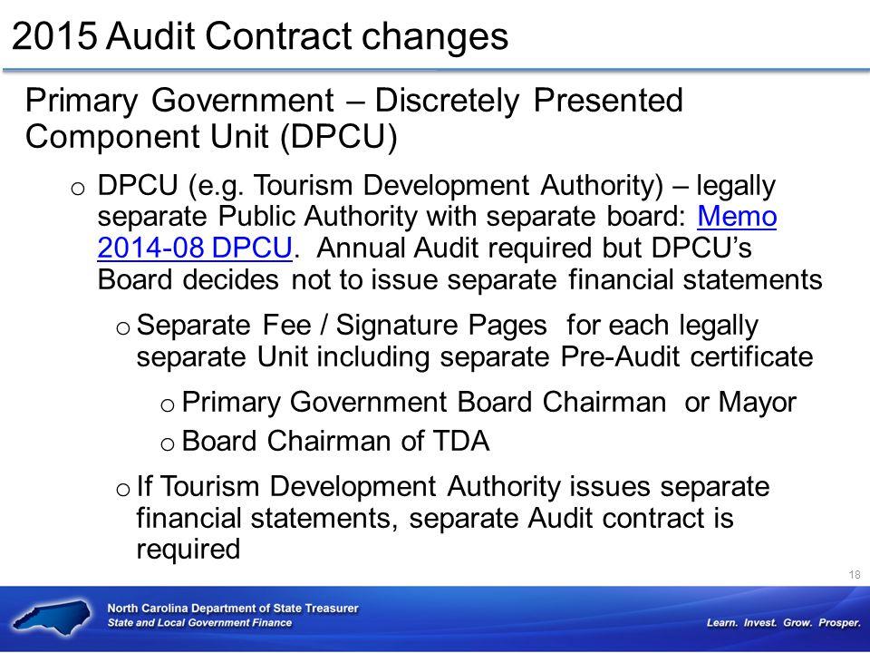 2015 Audit Contract changes Primary Government – Discretely Presented Component Unit (DPCU) o DPCU (e.g. Tourism Development Authority) – legally sepa