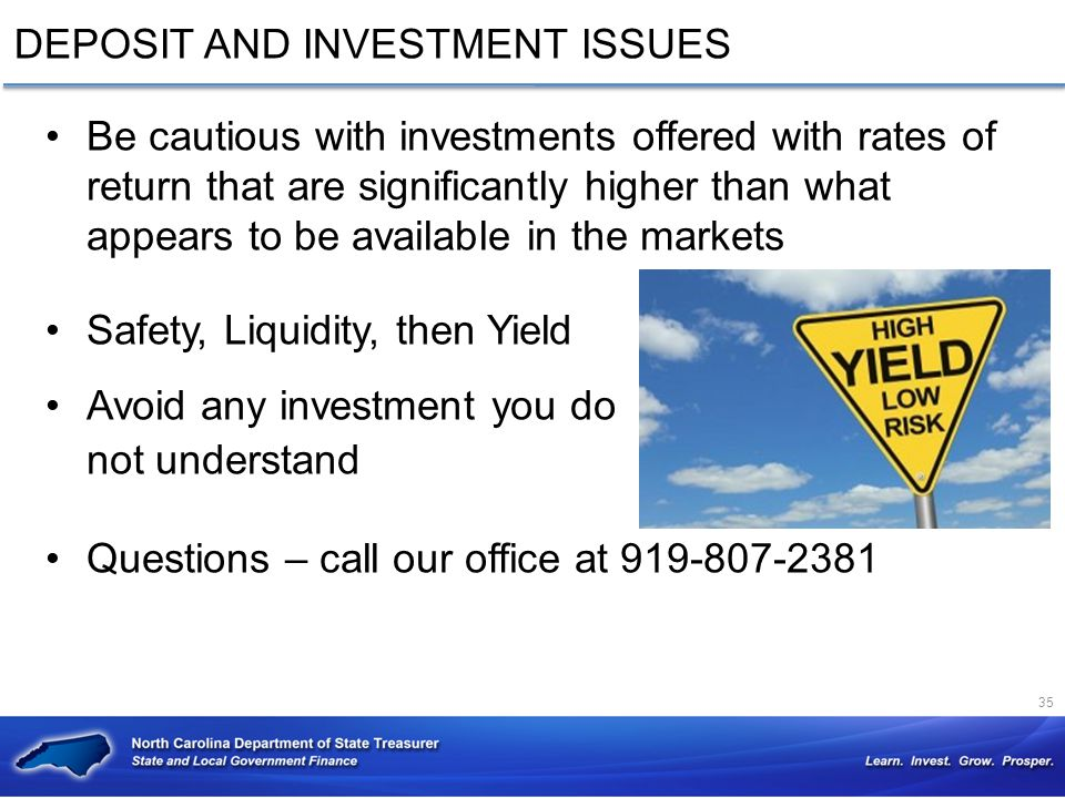 Be cautious with investments offered with rates of return that are significantly higher than what appears to be available in the markets Safety, Liqui
