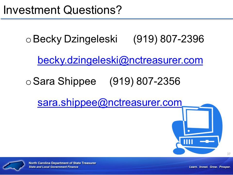 Investment Questions? o Becky Dzingeleski(919) 807-2396 becky.dzingeleski@nctreasurer.com o Sara Shippee(919) 807-2356 sara.shippee@nctreasurer.com 37