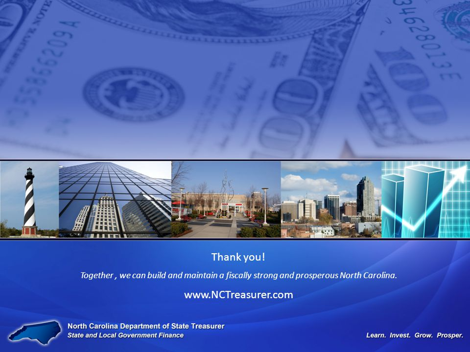 Thank you! Together, we can build and maintain a fiscally strong and prosperous North Carolina. www.NCTreasurer.com
