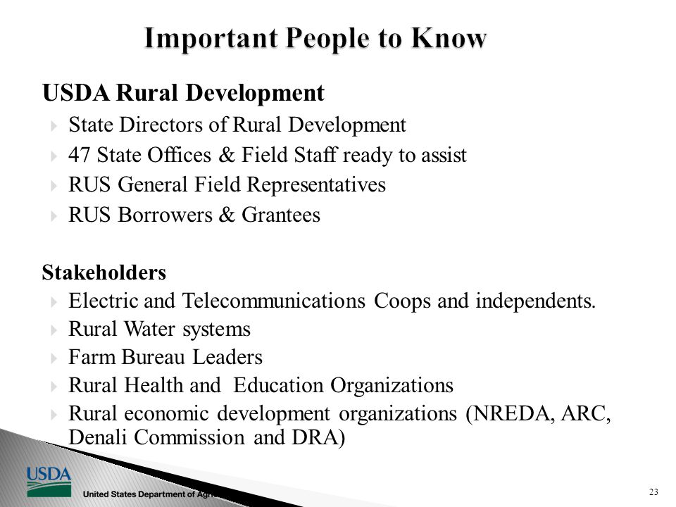 USDA Rural Development  State Directors of Rural Development  47 State Offices & Field Staff ready to assist  RUS General Field Representatives  RUS Borrowers & Grantees Stakeholders  Electric and Telecommunications Coops and independents.