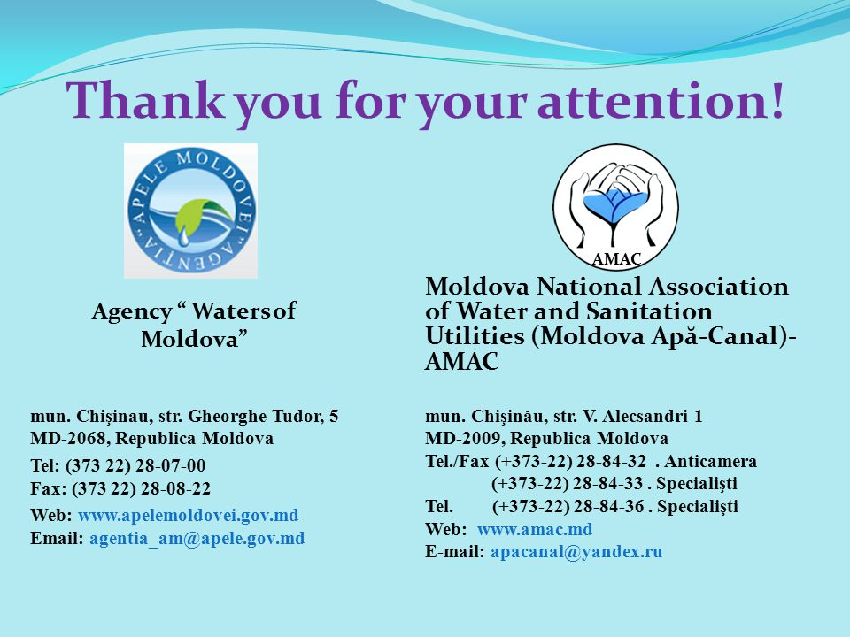 "Thank you for your attention! Moldova National Association of Water and Sanitation Utilities (Moldova Ap ă -Canal)- AMAC Agency "" Waters of Moldova"" m"