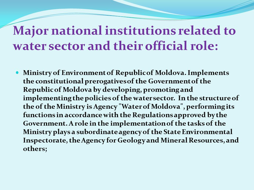 Major national institutions related to water sector and their official role: Ministry of Environment of Republic of Moldova. Implements the constituti