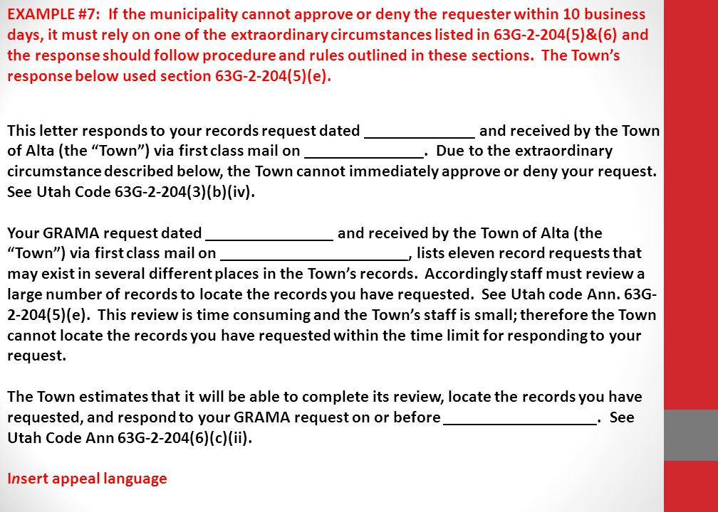 EXAMPLE #7: If the municipality cannot approve or deny the requester within 10 business days, it must rely on one of the extraordinary circumstances listed in 63G-2-204(5)&(6) and the response should follow procedure and rules outlined in these sections.