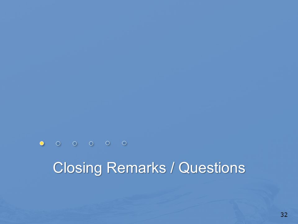 Closing Remarks / Questions 32