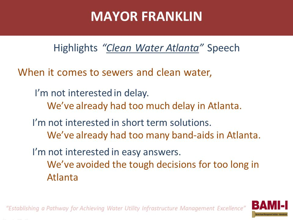 MAYOR FRANKLIN When it comes to sewers and clean water, I'm not interested in delay. We've already had too much delay in Atlanta. I'm not interested i