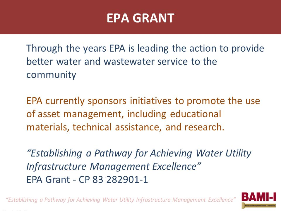Through the years EPA is leading the action to provide better water and wastewater service to the community EPA currently sponsors initiatives to promote the use of asset management, including educational materials, technical assistance, and research.